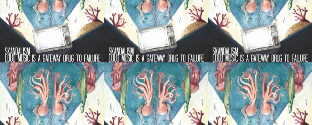 Review: Skandalism 'Loud Music is a Gateway Drug to Failure' (2017)